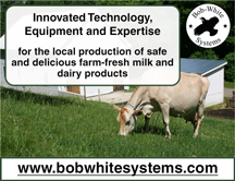 Bob-White Systems: Innovated Technology, Equipment and Expertise, for the local production of safe and delicious farm-fresh milk and dairy products. www.bobwhitesystems.com